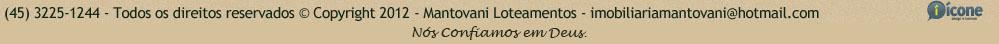 (45) 3225-1244 - Todos os direitos reservados - Mantovani Loteamentos - Imobililiariamantovani@hotmail.com - Icone Internet